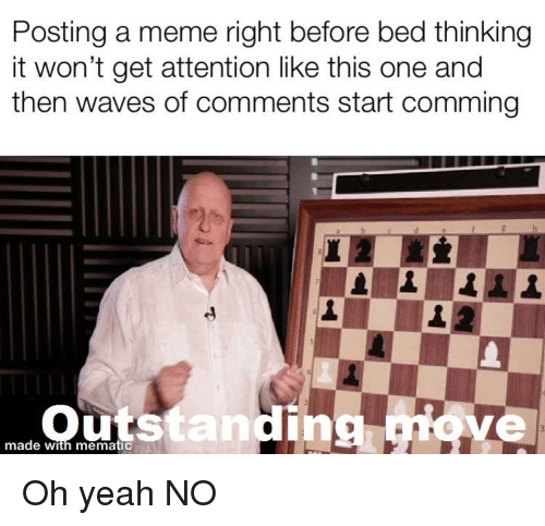 Funny, Meme, and Waves: Posting a meme right betore bed thinking  it won't get attention like this one and  then waves of comments start comming  made with mematic