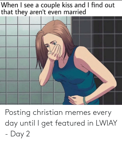 Christian Memes: Posting christian memes every day until I get featured in LWIAY - Day 2