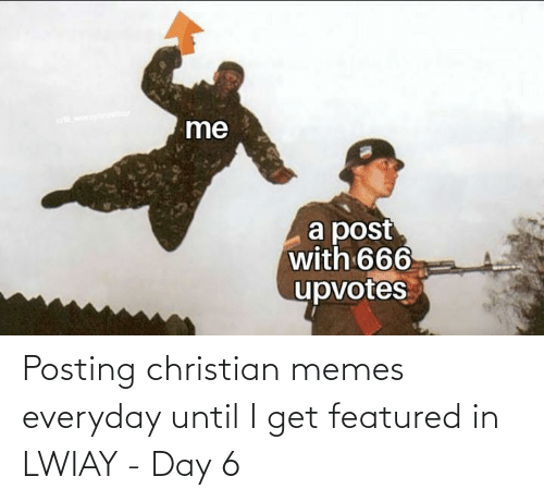 Christian Memes: Posting christian memes everyday until I get featured in LWIAY - Day 6