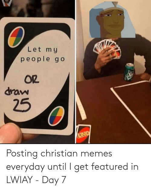 Christian Memes: Posting christian memes everyday until I get featured in LWIAY - Day 7