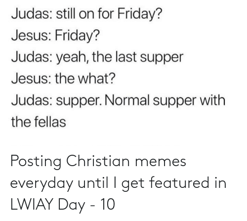 Christian Memes: Posting Christian memes everyday until I get featured in LWIAY Day - 10