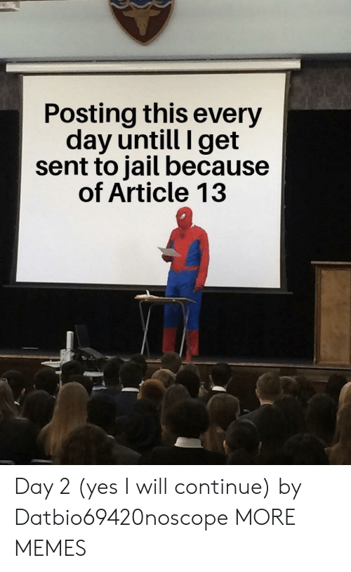 Dank, Jail, and Memes: Posting this every  day untill I get  sent to jail because  of Article 13 Day 2 (yes I will continue) by Datbio69420noscope MORE MEMES