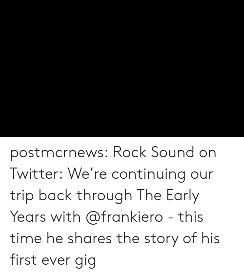 Tumblr, Twitter, and Blog: postmcrnews:  Rock Sound on Twitter: We're continuing our trip back through The Early Years with @frankiero - this time he shares the story of his first ever gig