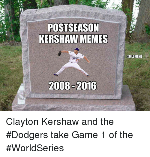 dodgers: POSTSEASON  KERSHAW MEMES  @MLBMEME Clayton Kershaw and the #Dodgers take Game 1 of the #WorldSeries