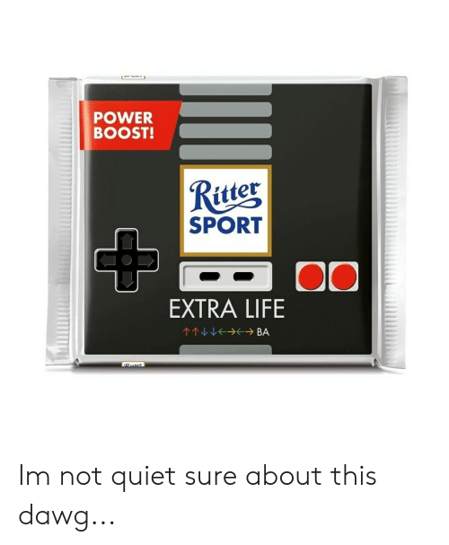 Life, Boost, and Power: POWER  BOOST!  Ritter  SPORT  EXTRA LIFE  →个→ BA  个个 Im not quiet sure about this dawg...
