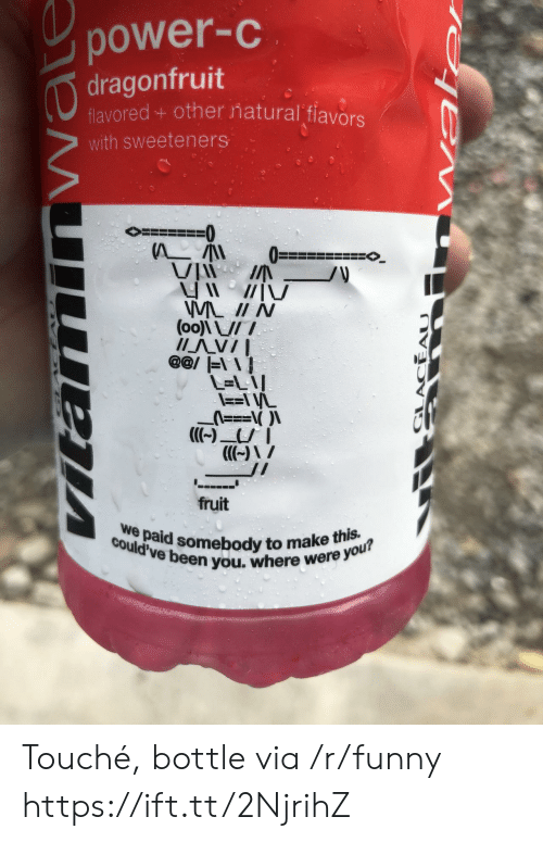 Touche: power-C  dragonfruit  vored + other natural flavors  with sweeteners  >=  0  MLN  IAV/I  @@l lI  L-LA  fruit  Coulcpaid somebody to make this.  could've been you  een you. where were  make this. Touché, bottle via /r/funny https://ift.tt/2NjrihZ