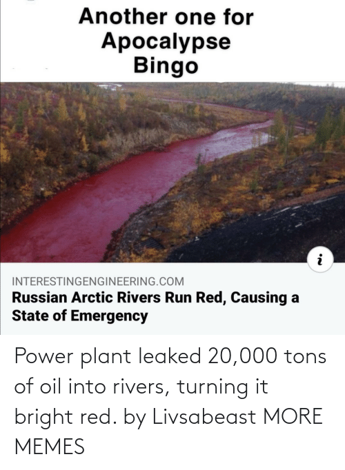 oil: Power plant leaked 20,000 tons of oil into rivers, turning it bright red. by Livsabeast MORE MEMES