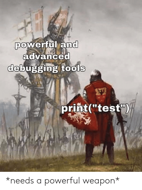 """Powerful: powerful and  advanced  debugging tools  print(""""test) *needs a powerful weapon*"""