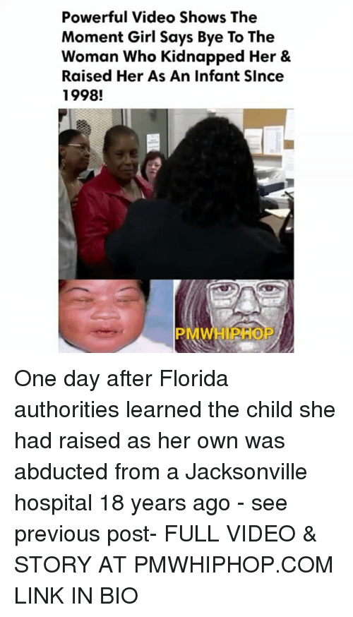 Girls Says: Powerful Video Shows The  Moment Girl Says Bye To The  Woman Who Kidnapped Her &  Raised Her As An Infant SInce  1998! One day after Florida authorities learned the child she had raised as her own was abducted from a Jacksonville hospital 18 years ago - see previous post- FULL VIDEO & STORY AT PMWHIPHOP.COM LINK IN BIO