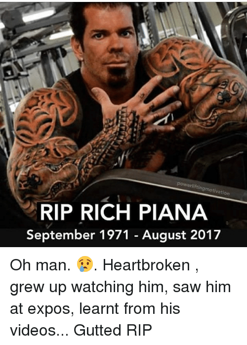 Rich Piana: powerlifting  motivation  RIP RICH PIANA  September 1971 - August 2017 Oh man. 😢. Heartbroken , grew up watching him, saw him at expos, learnt from his videos... Gutted RIP