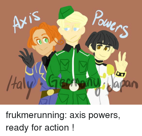 axis powers: Powers  0  tal frukmerunning:  axis powers, ready for action !