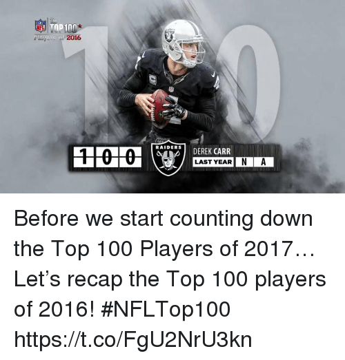 Anaconda, Memes, and Raiders: Poyers of  2016  RAIDERS  DEREK CARR  LAST YEAR  IN A Before we start counting down the Top 100 Players of 2017…  Let's recap the Top 100 players of 2016! #NFLTop100 https://t.co/FgU2NrU3kn