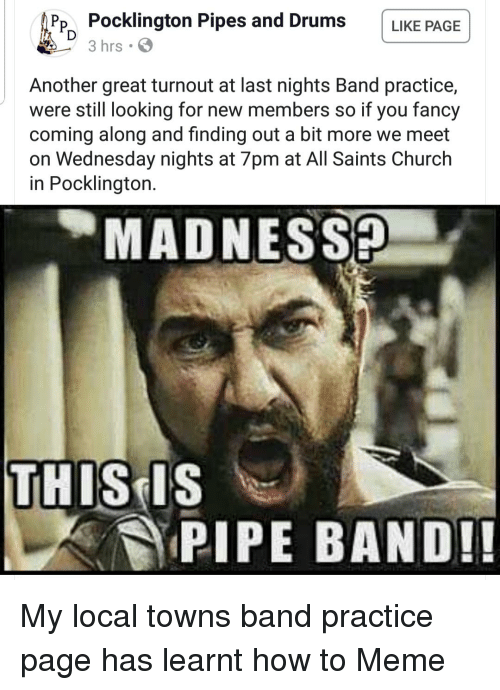 Church, Meme, and New Orleans Saints: PP Pocklington Pipes and Drums LIKE PAGE  3 hrs  Another great turnout at last nights Band practice,  were still looking for new members so if you fancy  coming along and finding out a bit more we meet  on Wednesday nights at 7pm at All Saints Church  in Pocklington.  MADNESSP  THIS IS  PIPE BAND!!