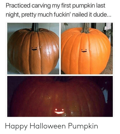 Dude, Halloween, and Happy: Practiced carving my first pumpkin last  night, pretty much fuckin' nailed it dude...  ) Happy Halloween Pumpkin