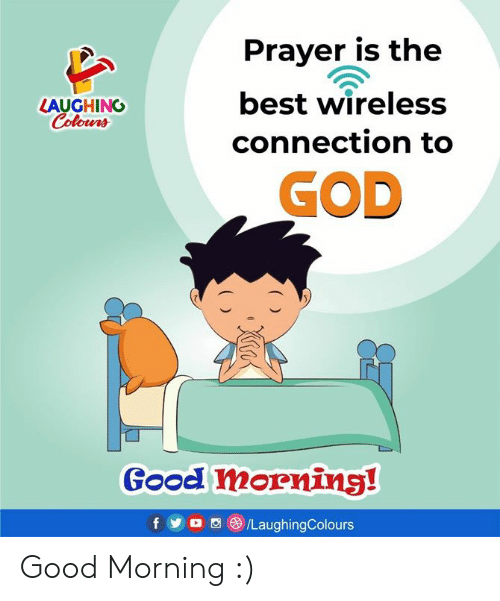 God, Good Morning, and Best: Praver is the  best wireless  LAUGHING  olowrs  connection to  GOD  Good mornins!  f  o o LaughingColours Good Morning :)