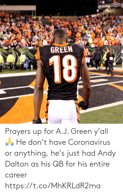 career: Prayers up for A.J. Green y'all 🙏   He don't have Coronavirus or anything, he's just had Andy Dalton as his QB for his entire career https://t.co/MhKRLdR2ma