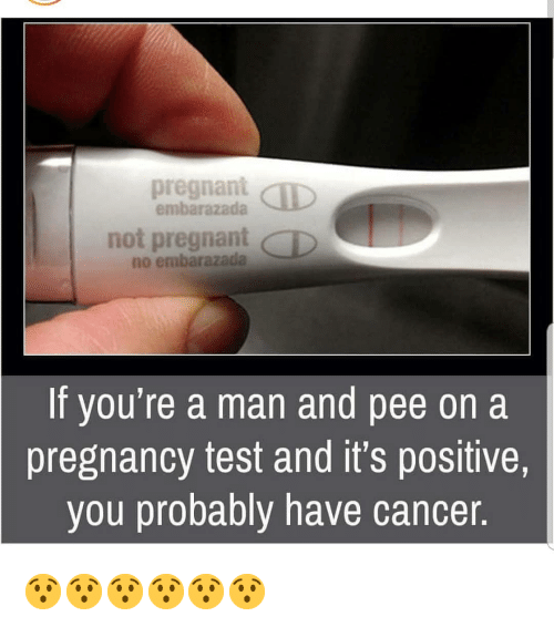 Pregnancy Test: pregnant CID  embarazada  not pregnant D  no embarazada  If you're a man and pee on a  pregnancy test and it's positive,  you probably have cancer. 😯😯😯😯😯😯
