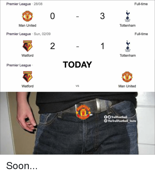 Memes, Premier League, and Soon...: Premier League 28/08  Full-time  HE  0  3  NIT  Man United  Tottenham  Premier League Sun, 02/09  Full-time  WATFORD  2  Watford  Tottenham  TODAY  Premier Leaque  WATFORD  Watford  VS  Man United  CHES  TrollFootball  The TrollFootball Insta  WITED Soon...