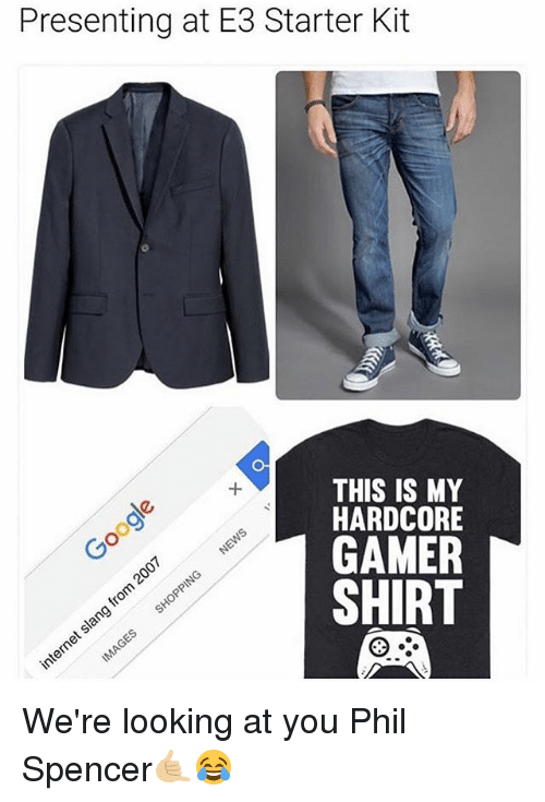 Starter Kit: Presenting at E3 Starter Kit  THIS IS MY  HARDCORE  GAMER  SHIRT We're looking at you Phil Spencer🤙🏼😂