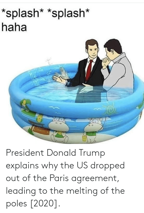 melting: President Donald Trump explains why the US dropped out of the Paris agreement, leading to the melting of the poles [2020].