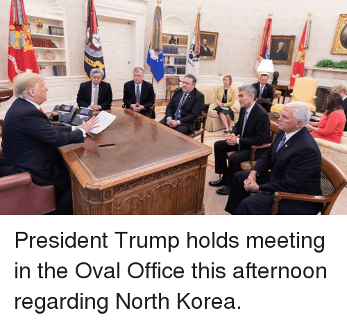 North Korea, Office, and Trump: President Trump holds meeting in the Oval Office this afternoon regarding North Korea.