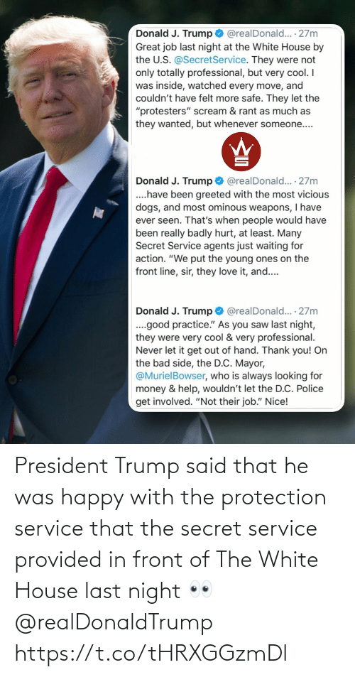 Trump: President Trump said that he was happy with the protection service that the secret service provided in front of The White House last night 👀 @realDonaldTrump https://t.co/tHRXGGzmDl