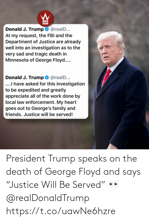 "Death: President Trump speaks on the death of George Floyd and says ""Justice Will Be Served"" 👀 @realDonaldTrump https://t.co/uawNe6hzre"