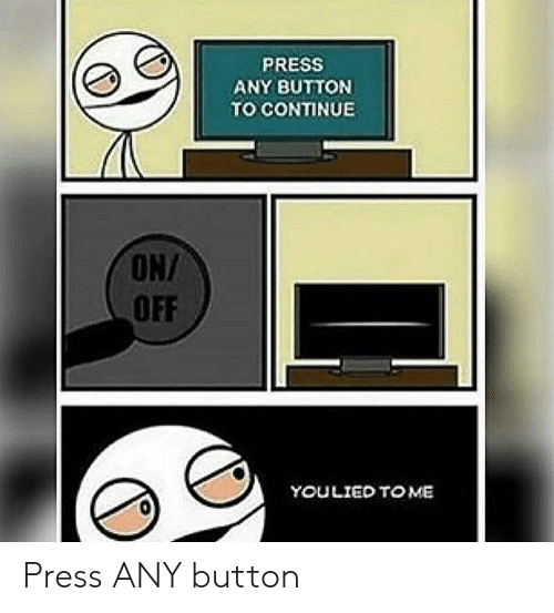 On Off: PRESS  ANY BUTTON  TO CONTINUE  ON/  OFF  YOULIED TO ME Press ANY button
