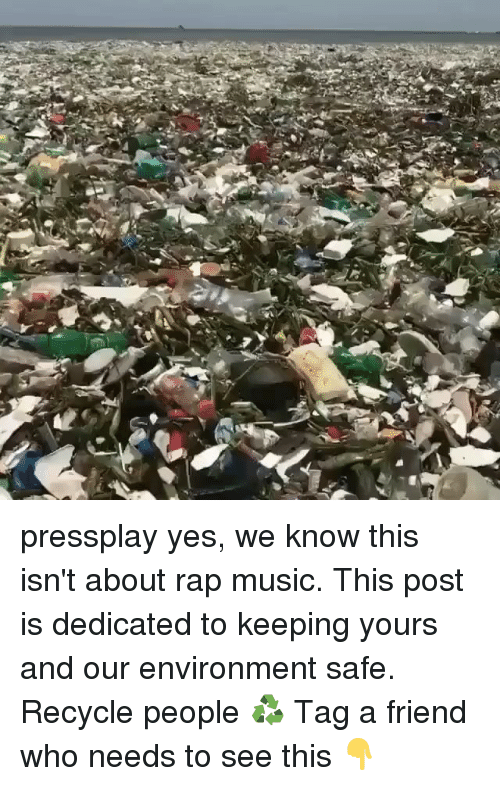 tag a friend who: pressplay yes, we know this isn't about rap music. This post is dedicated to keeping yours and our environment safe. Recycle people ♻️ Tag a friend who needs to see this 👇
