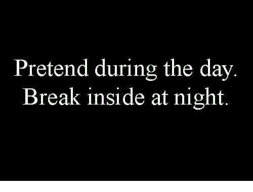 Break, Day, and Inside: Pretend during the day.  Break inside at night.