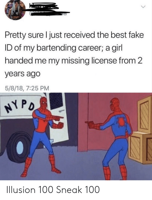 Illusion 100: Pretty sure I just received the best fake  ID of my bartending career; a girl  handed me my missing license from 2  years ago  5/8/18, 7:25 PM  NY PO Illusion 100 Sneak 100