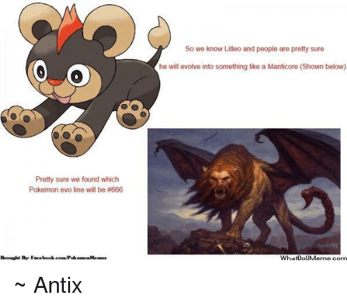 Memes, Evolve, and 🤖: Pretty sure we found which  Pokemon evo line will be #666  Brought Bye Facebook.com/Poke  Memes  So we know Liteo and people are pretty sure  he will evolve into something like a Manticore (Shown below)  WhatDoUMe me.com ~ Antix