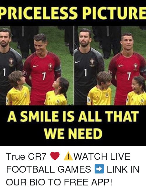 Football, Memes, and True: PRICELESS PICTURE  A SMILE IS ALL THAT  WE NEED True CR7 ❤️ ⚠️WATCH LIVE FOOTBALL GAMES ➡️ LINK IN OUR BIO TO FREE APP!