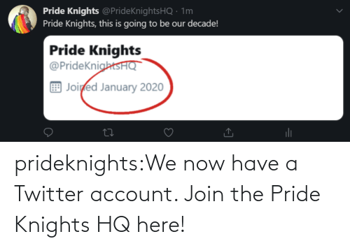 account: prideknights:We now have a Twitter account. Join the Pride Knights HQ here!