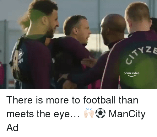 Football, Memes, and Video: prime video There is more to football than meets the eye… 🙌🏻⚽ ManCity Ad