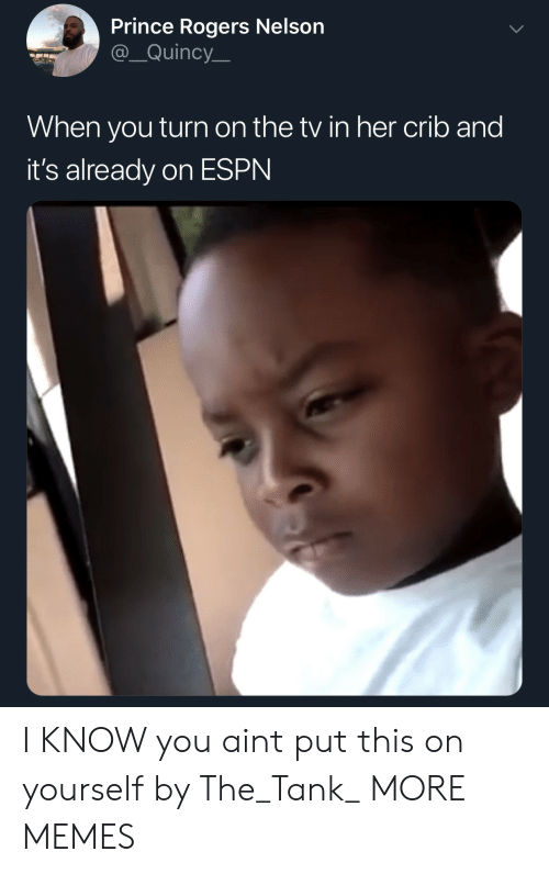 Dank, Espn, and Memes: Prince Rogers Nelson  @_Quincy  When you turn on the tv in her crib and  it's already on ESPN I KNOW you aint put this on yourself by The_Tank_ MORE MEMES