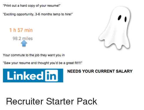 "Saw, Starter Packs, and Opportunity: Print out a hard copy of your resume!""  Exciting opportunity, 3-6 months temp to hire!  1 h 57 min  98.2 miles  Your commute to the job they want you in  Saw your resume and thought you'd be a great fit!!  NEEDS YOUR CURRENT SALARY  Linked  in Recruiter Starter Pack"