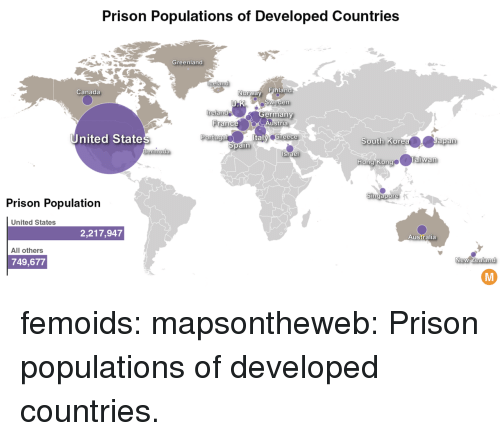 Tumblr, Prison, and Zoom: Prison Populations of Developed Countries  Greenland  Canada  Norway  Sweden  ermany  reland  ustria  United States  Portugal  Greece  South KoresJapan  Hong KongeTaiwan  ermuda  Singapore  Prison Population  United States  2,217,947  Australia  All others  749,677  New Zealand femoids: mapsontheweb:  Prison populations of developed countries.