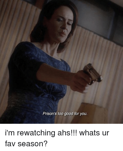 too-good-for-you: Prison's too good for you. i'm rewatching ahs!!! whats ur fav season?