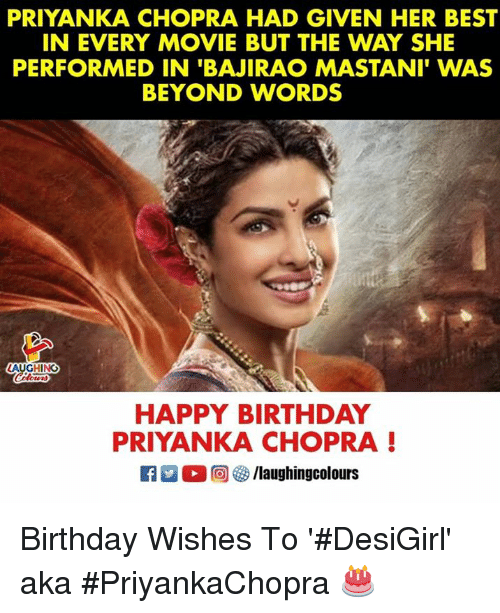 Birthday, Happy Birthday, and Best: PRIYANKA CHOPRA HAD GIVEN HER BEST  IN EVERY MOVIE BUT THE WAY SHE  PERFORMED IN 'BAJIRAO MASTANI' WAS  BEYOND WORDS  AUGHING  HAPPY BIRTHDAY  PRIYANKA CHOPRA Birthday Wishes To '#DesiGirl' aka #PriyankaChopra 🎂