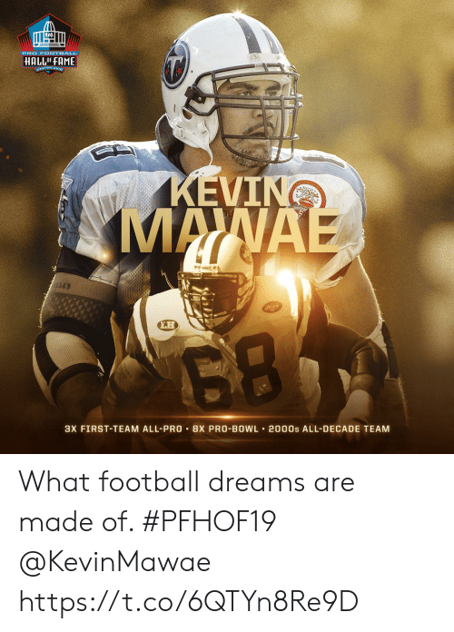 Football, Memes, and Jets: PRO F OOTBALL  HALLOF-FAME  CANTON ONIO  KEVING  MANAE  ddell  Jets  LH  3X FIRST-TEAM ALL-PRO 8X PRO-BOWL 2000s ALL-DECADE TEAM What football dreams are made of. #PFHOF19 @KevinMawae https://t.co/6QTYn8Re9D