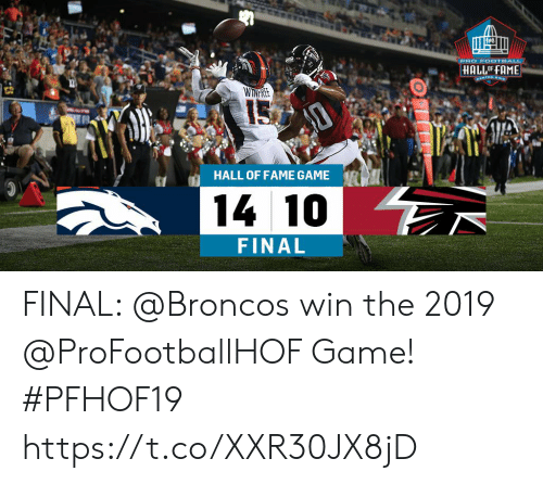 Football, Memes, and Broncos: PRO FOOTBALL  HALLOF FAME  GANTON OHI  WINRE  HALL OF FAME GAME  14 10  FINAL FINAL: @Broncos win the 2019 @ProFootballHOF Game! #PFHOF19 https://t.co/XXR30JX8jD