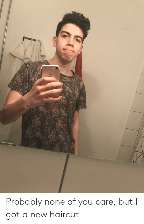 none: Probably none of you care, but I got a new haircut