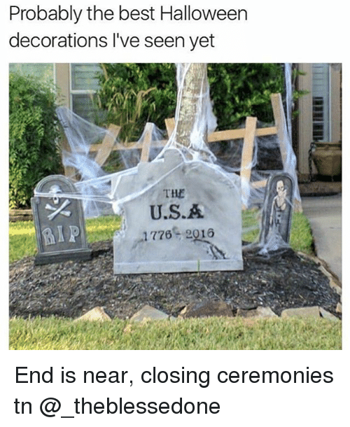 Halloween, Best, and Girl Memes: Probably the best Halloween  decorations I've seen yet  THE  U.S. A  1776  9016 End is near, closing ceremonies tn @_theblessedone