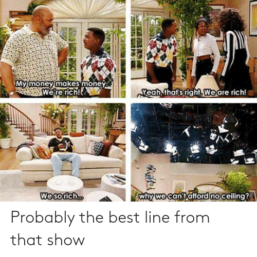 probably: Probably the best line from that show