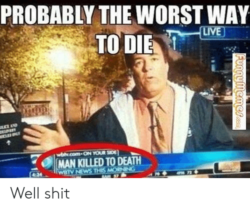 News, Shit, and The Worst: PROBABLY THE WORST WAY  TO DIE  e|MAN KILLED TODEATH  WBTV NEWS THIS Well shit