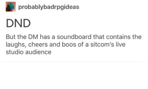 soundboard: probablybadrpgideas  DND  But the DM has a soundboard that contains the  laughs, cheers and boos of a sitcom's live  studio audience