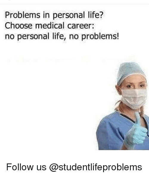 no problems: Problems in personal life?  Choose medical career:  no personal life, no problems! Follow us @studentlifeproblems