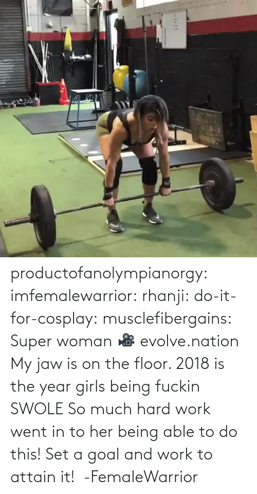 went: productofanolympianorgy: imfemalewarrior:  rhanji:  do-it-for-cosplay:  musclefibergains:   Super woman 🎥 evolve.nation  My jaw is on the floor.    2018 is the year girls being fuckin SWOLE   So much hard work went in to her being able to do this! Set a goal and work to attain it!  -FemaleWarrior