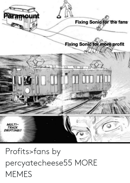 Profits: Profits>fans by percyatecheese55 MORE MEMES